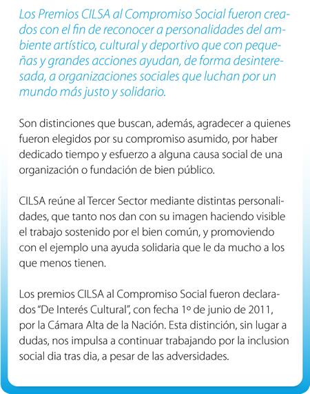 Los Premios CILSA al Compromiso Social fueron creados con el fin de reconocer a personalidades del ambiente artístico, cultural y deportivo que con pequeñas y grandes acciones ayudan, de forma desinteresada, a organizaciones sociales que luchan por un mundo más justo y solidario.